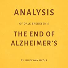 Analysis of Dale Bredesen's The End of Alzheimer's Audiobook by Milkyway Media Narrated by Dwight Equitz