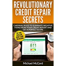 Credit Repair: Cardinal Rules to Eliminate Negative Items from Your Credit Report and Get a Perfect Score (Credit Repair Secrets, Credit Repair Letters, Credit Repair, Credit Score Repair Book 1)