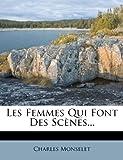 Les Femmes Qui Font des Scènes..., Charles Monselet, 1274584817