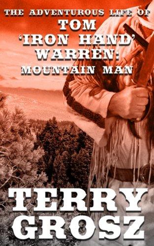 The Adventurous Life Of Tom  Iron Hand  Warren  Mountain Man