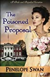 The Poisoned Proposal: A Pride and Prejudice Variation: (Dark Darcy Mysteries Book 3) ~ A romantic Regency mystery (Volume 3)