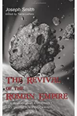 The Revival Of  The Roman Empire: The Rise Of The Antichrist And The Return Of Christ Paperback