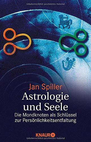 Astrologie und Seele: Die Mondknoten als Schlüssel zur Persönlichkeitsentfaltung Taschenbuch – 1. Juli 2008 Jan Spiller Knaur MensSana TB 3426873915 Deutschland