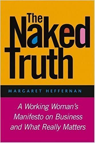 Laden Sie Google Bücher herunter The Naked Truth: A Working Woman's Manifesto on Business and What Really Matters by Heffernan, Margaret [05 October 2004] PDF B00C7GA1AO