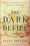 The Dark Defile: Britain's Catastrophic Invasion of Afghanistan, 1838-1842