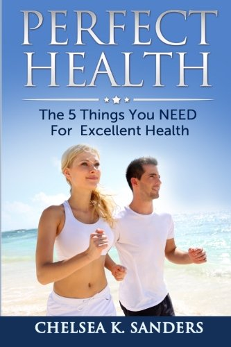 Perfect Health: The 5 Things You NEED For Excellent Health pdf epub
