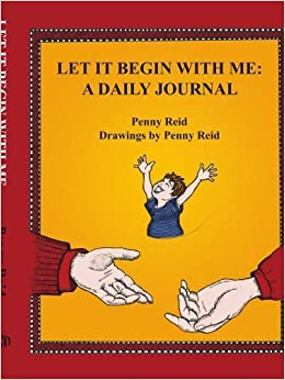 Let It Begin With Me: A Daily Journal by Penny Reid (2006-01-05)