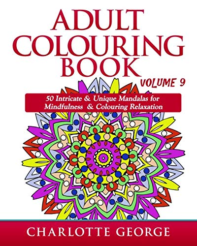 Adult Colouring Book - Volume 9: 50 Unique & Intricate Mandalas for Mindfulness & Colouring Relaxation -