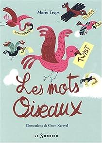 Les Mots Oiseaux Abecedaire Des Mots Francais Venus D Ailleurs Babelio