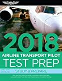 Airline Transport Pilot Test Prep 2018: Study & Prepare: Pass your test and know what is essential to become a safe, competent pilot from the most ... in aviation training (Test Prep series)