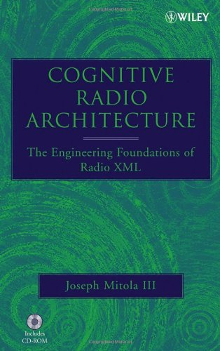 Cognitive Radio Architecture: The Engineering Foundations of Radio XML by Wiley-Interscience