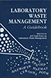 Laboratory Waste Management : A Guidebook, American Chemical Society, Task Force on Laboratory Waste Management Staff, 0841228493