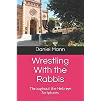 Wrestling With the Rabbis: Throughout the Hebrew Scriptures