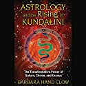 Astrology and the Rising of Kundalini: The Transformative Power of Saturn, Chiron, and Uranus Hörbuch von Barbara Hand Clow Gesprochen von: Angela Starling