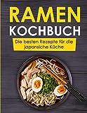 Ramen Kochbuch: Die besten Rezepte für die japansiche Küche
