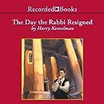 The Day the Rabbi Resigned: A Rabbi Small Mystery, Book 11 | Harry Kemelman