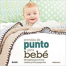 Prendas de punto para bebé: 50 modelos para mimar a bebés y niños pequeños: Amazon.es: Debbie Bliss: Libros
