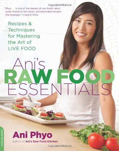 Ani's Raw Food Essentials: Recipes and Techniques for Mastering the Art of Live Food by Ani Phyo