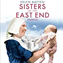 Sisters of the East End Audiobook by Helen Batten Narrated by Annie Aldington