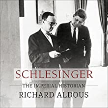 Schlesinger: The Imperial Historian Audiobook by Richard Aldous Narrated by Norman Dietz