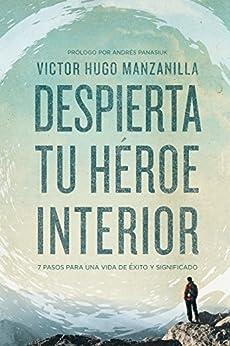 Despierta tu héroe interior: 7 Pasos para una vida de Éxito y Significado (Spanish Edition) by [Manzanilla, Victor Hugo]