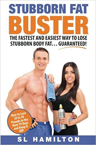 Stubborn Fat Buster The Fastest And Easiest Way To Lose Stubborn
