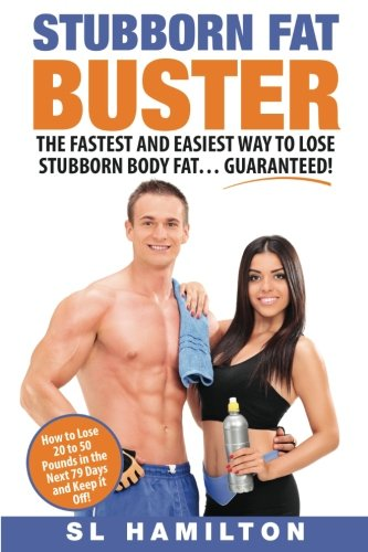 Stubborn Fat Buster: The Fastest and Easiest Way to Lose Stubborn Body Fat... Guaranteed ! (Best And Fastest Way To Lose Belly Fat)