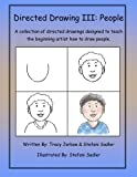 Directed Drawing-3-People: A collection of directed drawings designed to teach the beginning artist how to draw people. (Volume 3)