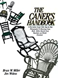 The Caner's Handbook: A Descriptive Guide With Step-By-Step Photographs for Restoring Cane, Rush, Splint, Danish Cord, Rawhide and Wicker Furniture