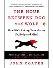 The Hour Between Dog and Wolf: How Risk-Taking Transforms Us, Body and Mind