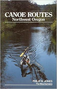 Canoe Routes Northwest Oregon by Philip Jones (1982-02-02)