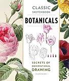 Classic Sketchbook: Botanicals: Secrets of Observational Drawing