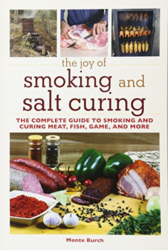 The Joy of Smoking and Salt Curing: The Complete Guide to Smoking and Curing Meat, Fish, Game, and More (The Joy of Series) by Monte Burch