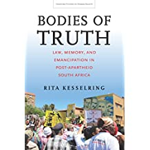 Bodies of Truth: Law, Memory, and Emancipation in Post-Apartheid South Africa (Stanford Studies in Human Rights)