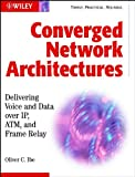 img - for Converged Network Architectures: Delivering Voice over IP, ATM, and Frame Relay book / textbook / text book