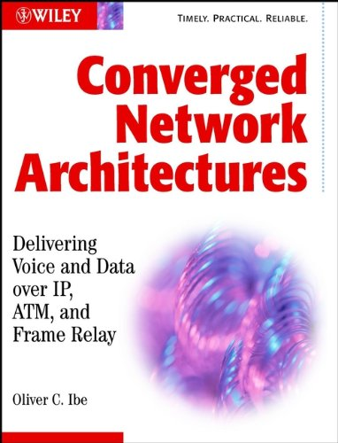 (Converged Network Architectures: Delivering Voice over IP, ATM, and Frame Relay)