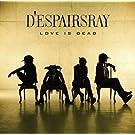 LOVE IS DEAD(CD+DVD)(ltd.ed.)