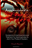 Arachnophobia, The Fear Of Spiders: Symptoms of Arachnophobia and Treatment For Arachnophobia To Aid In Your Phobia Of Spiders by Mary G. Reynolds (2012-12-06)