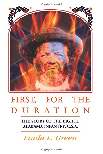 Read Online First, For The Duration: The Story of the Eighth (8th) Alabama Infantry, C.S.A. PDF
