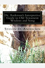 Dr. Anderson's Interpretive Guide to Old Testament Wisdom and Song: Job-Song of Songs (Dr. Anderson's Interpretive Guide to the Bible) (Volume 3)