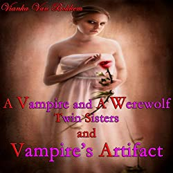 A Vampire and a Werewolf: Twin Sisters and Vampire Artifact