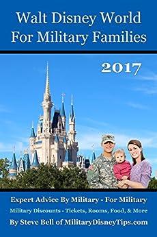 Walt Disney World For Military Families 2017: Expert Advice By Military - For Military by [Bell, Steve]