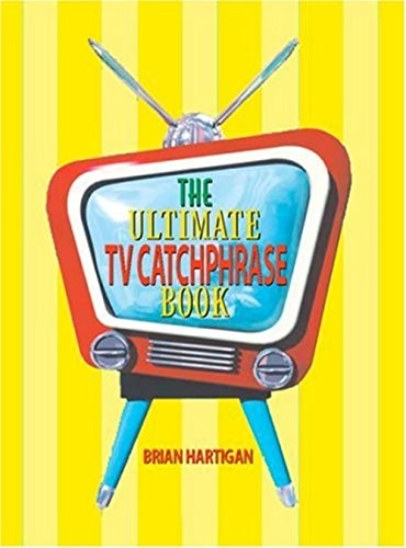 The Ultimate TV Catchphrase Book: An encyclopedia of television's most memorable buzzwords, slogans, and catchphrases and the fascinating stories behind them (1945-2005)