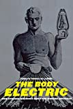 The Body Electric: How Strange Machines Built the Modern American (American History and Culture)