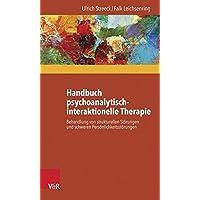 Handbuch psychoanalytisch-interaktionelle Therapie: Behandlung von strukturellen Störungen und schweren Persönlichkeitsstorungen