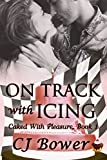 On Track with Icing (Caked With Pleasure Book 1)