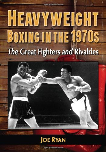 Heavyweight Boxing in the 1970s: The Great Fighters and Rivalries