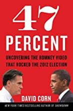 47 Percent: Uncovering the Romney Video That Rocked the 2012 Election