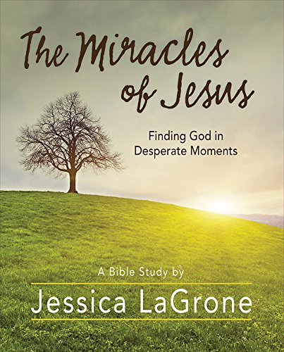 The Miracles of Jesus - Women's Bible Study Participant Workbook: Finding God in Desperate Moments -