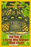 The Tale of a Turtle Who Learned a Good Lesson, William K. Zimmer, 1434904490